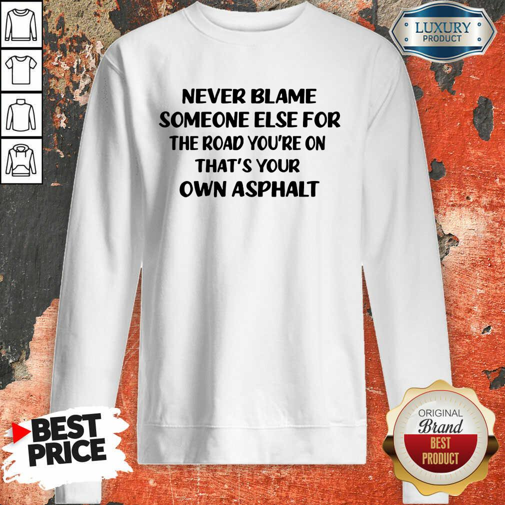 Never Blame The Road You're On Sweatshirt