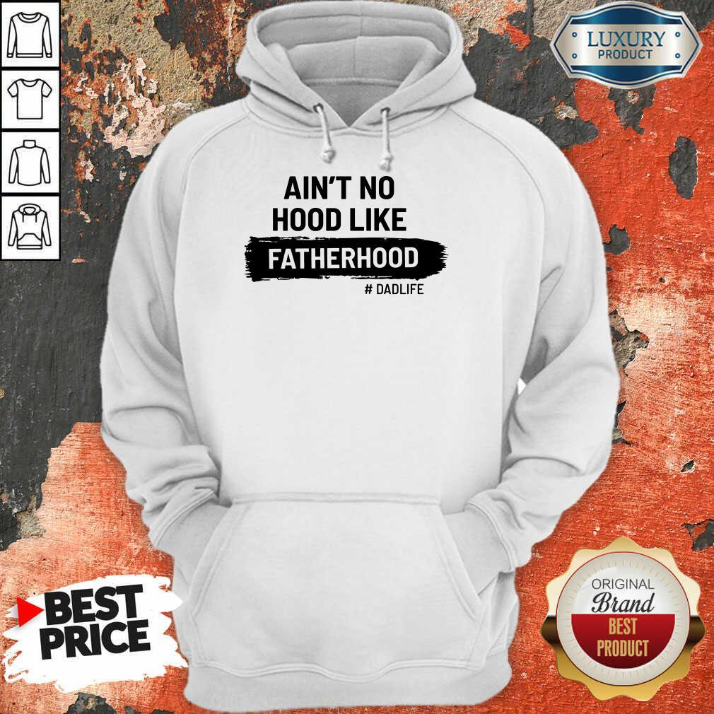 Ain't No Hood Like Fatherhood Dad Life Hoodie