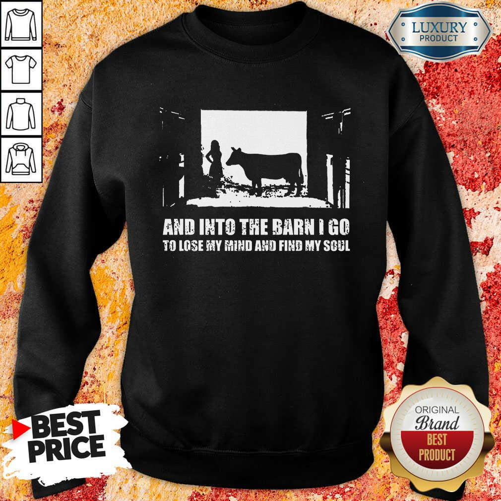 And Into The Barn I Go Find My Soul Sweatshirt