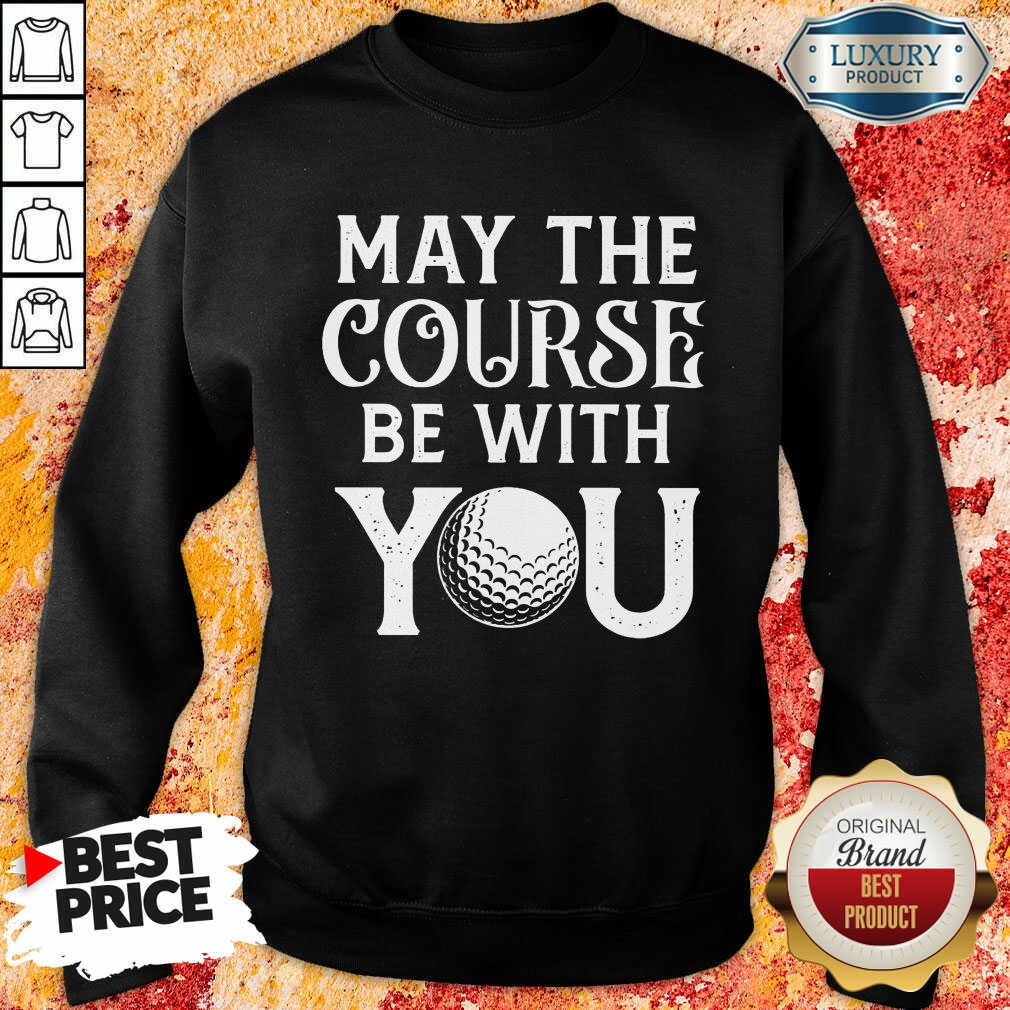 Golf May The Course Be With You Sweatshirt