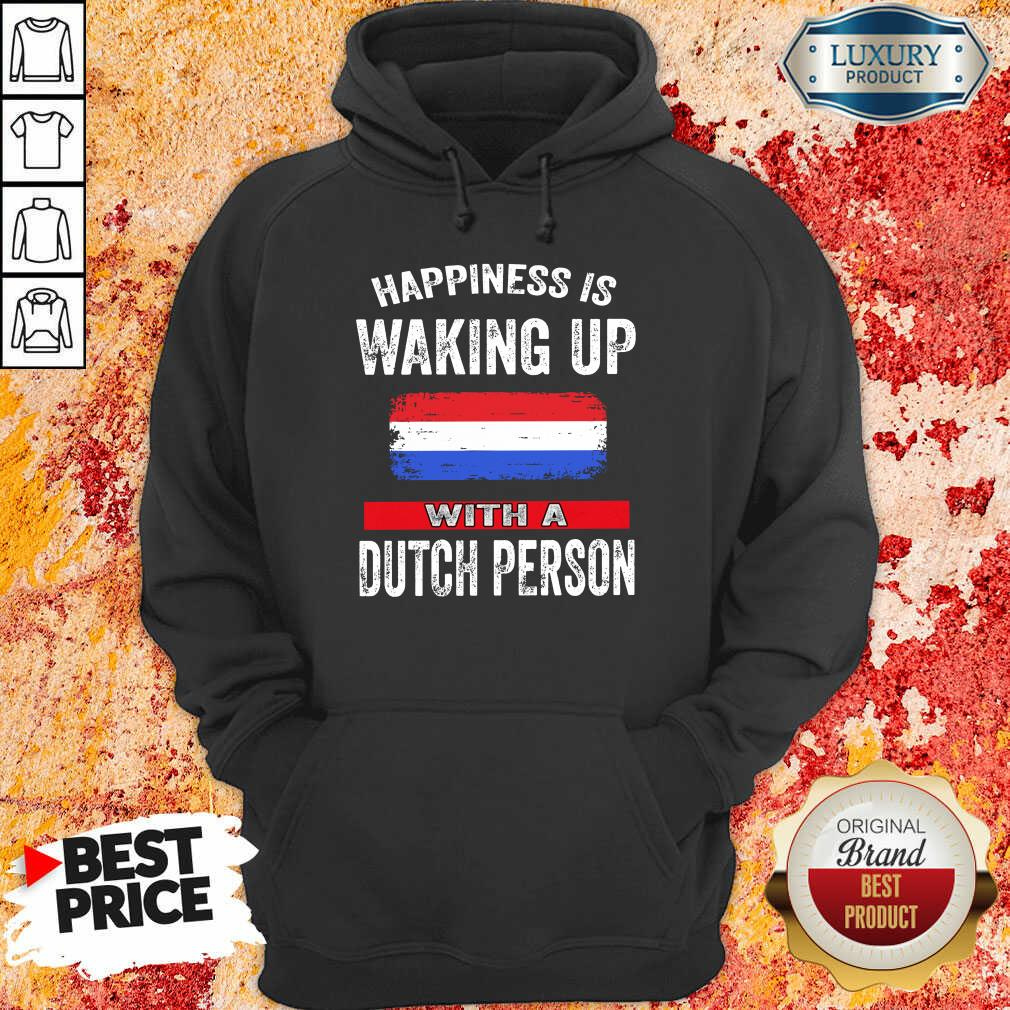 Happiness Is Waking Up With A Dutch Person Hoodie
