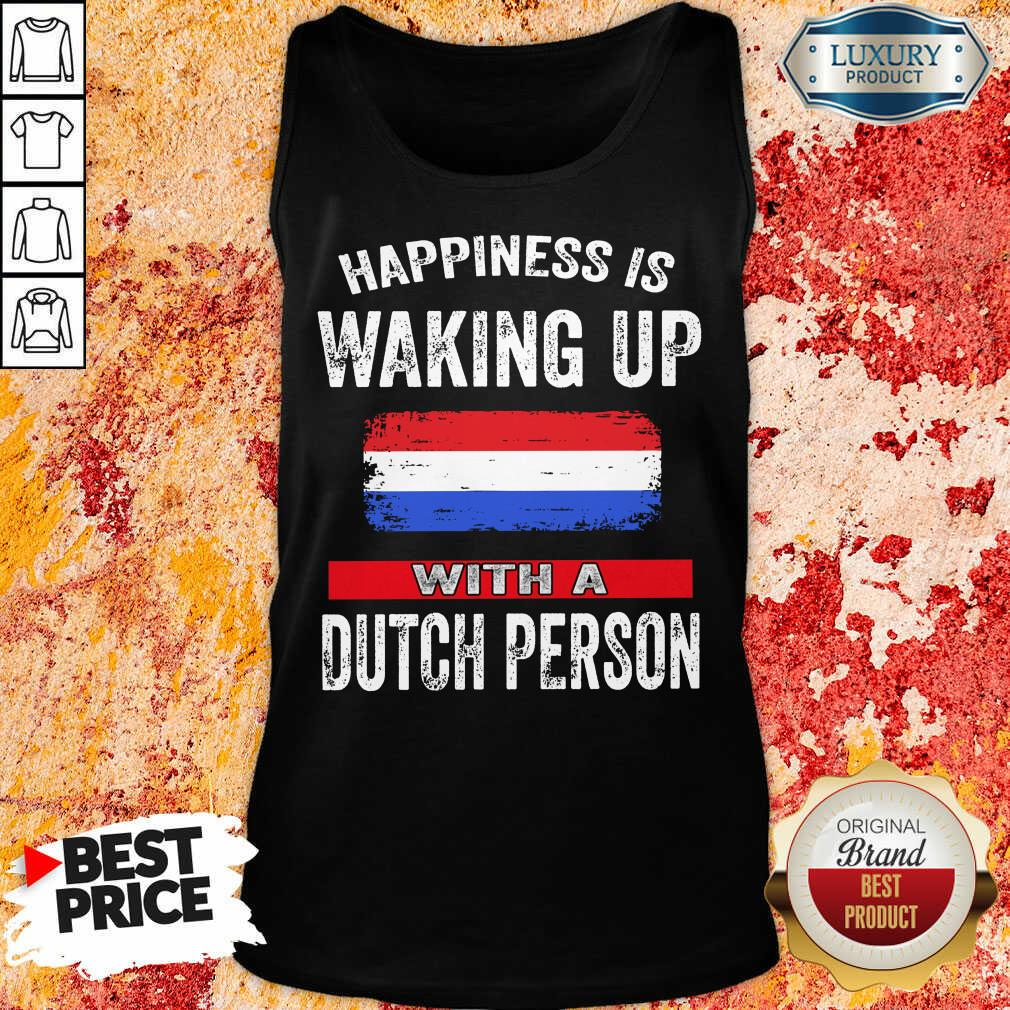 Happiness Is Waking Up With A Dutch Person Tank Top