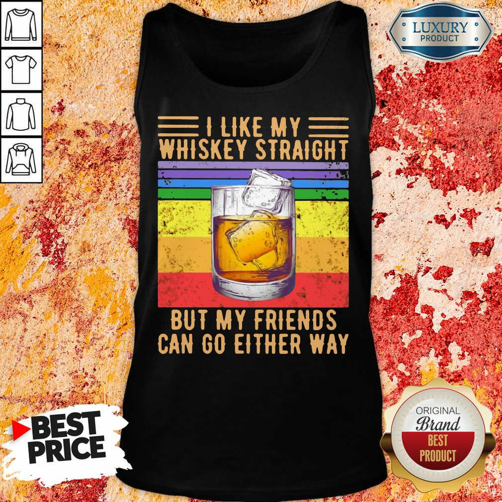 I Like My Whiskey Straight But My Friends Tank Top