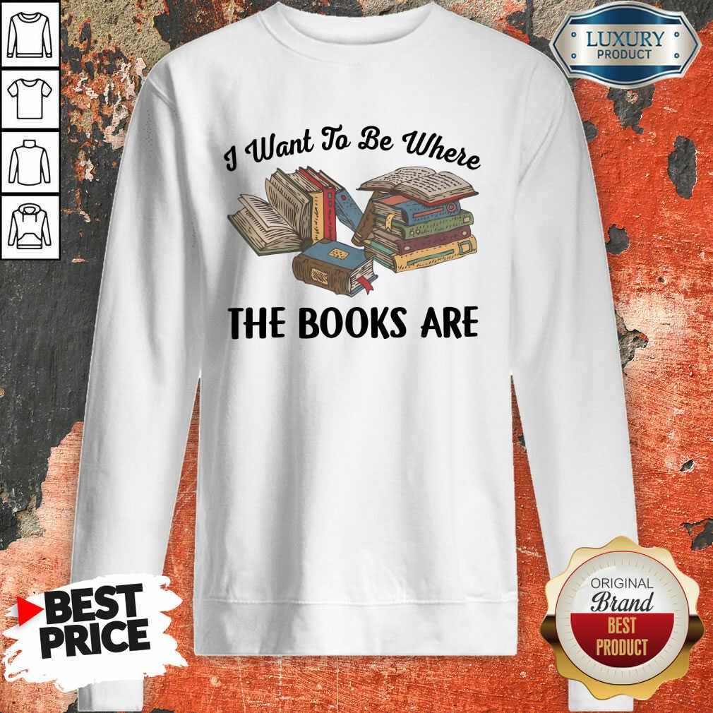 I Want To Be Where The Book Are Sweatshirt