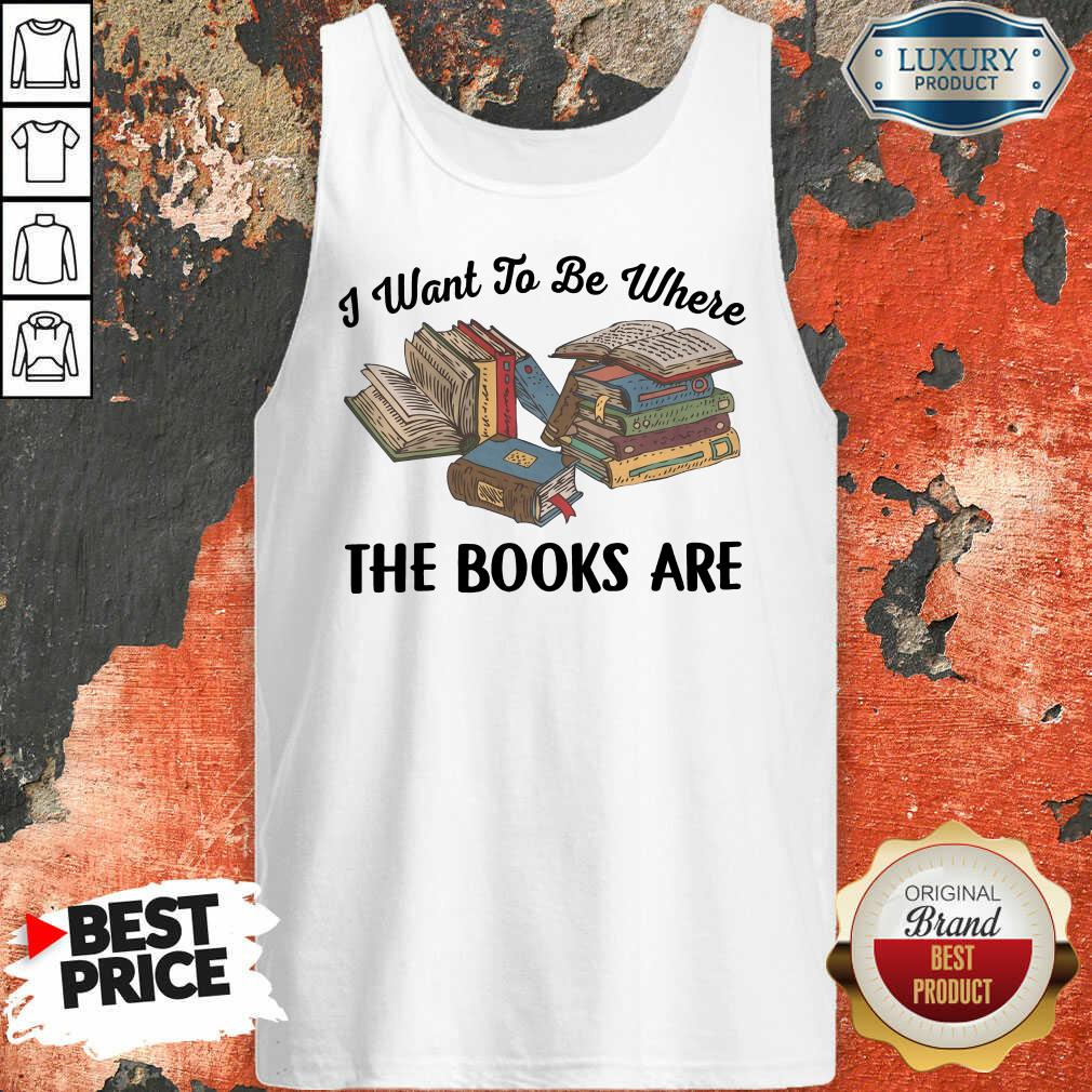 I Want To Be Where The Book Are Tank Top