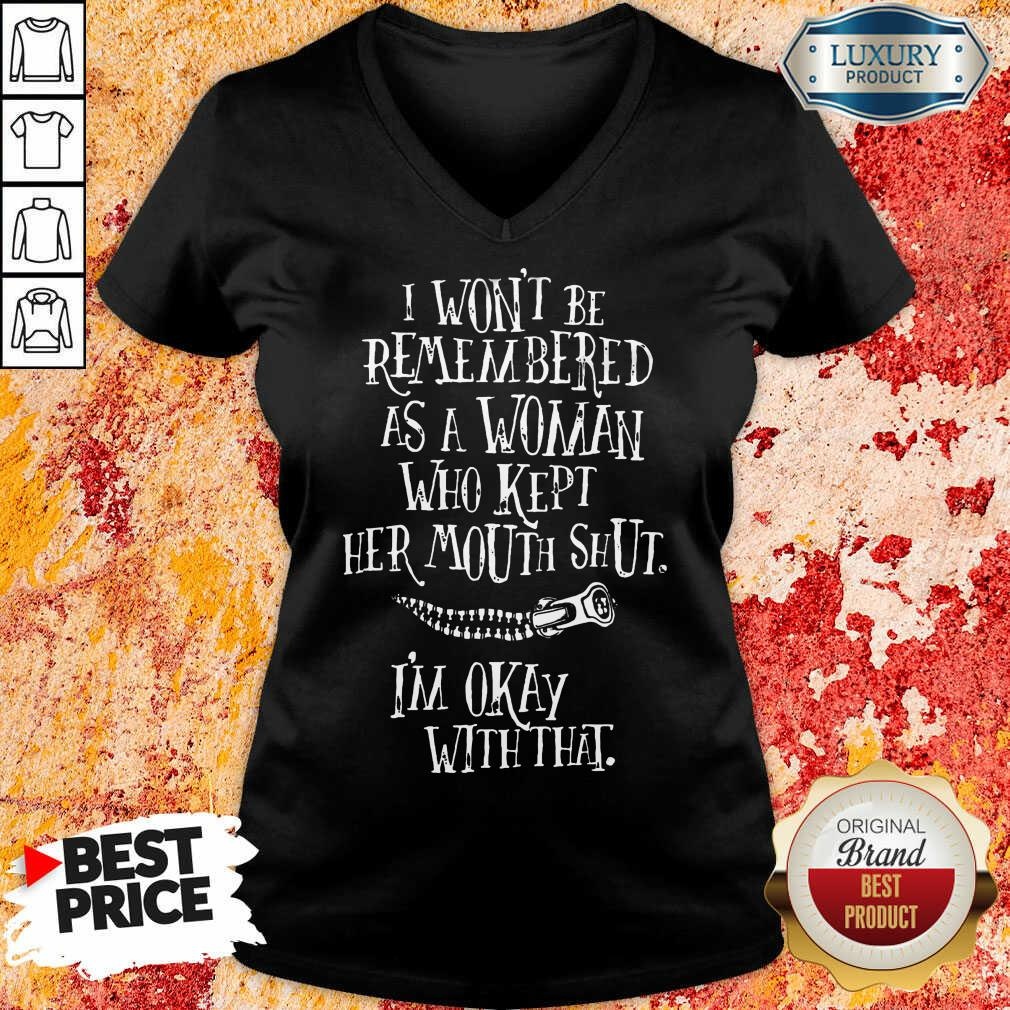 I Won't Be Remembered As A Woman Who Kept Her Mouth Shut I'm Okay With That V-neck