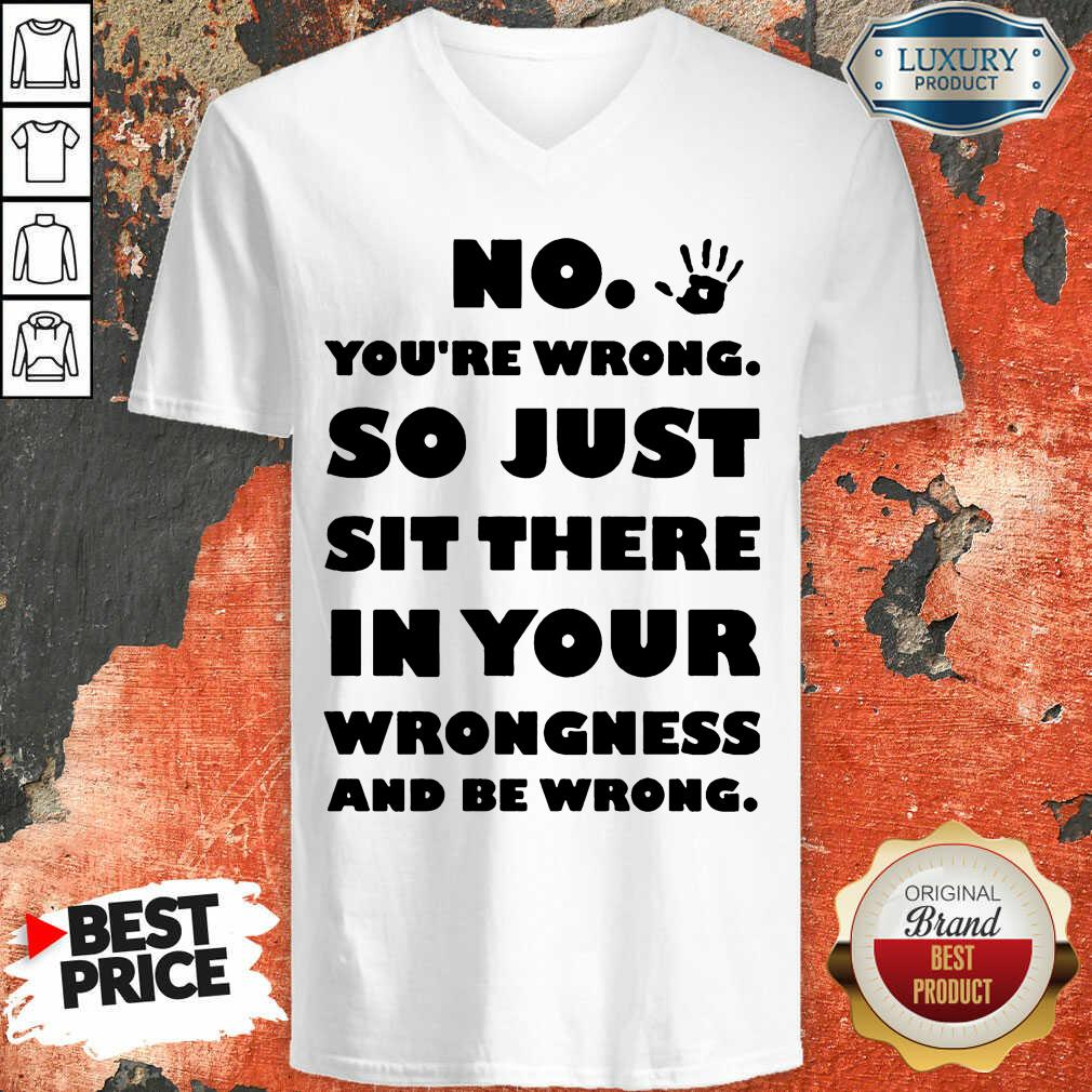 No You're Wrong So Just In Your V-neck