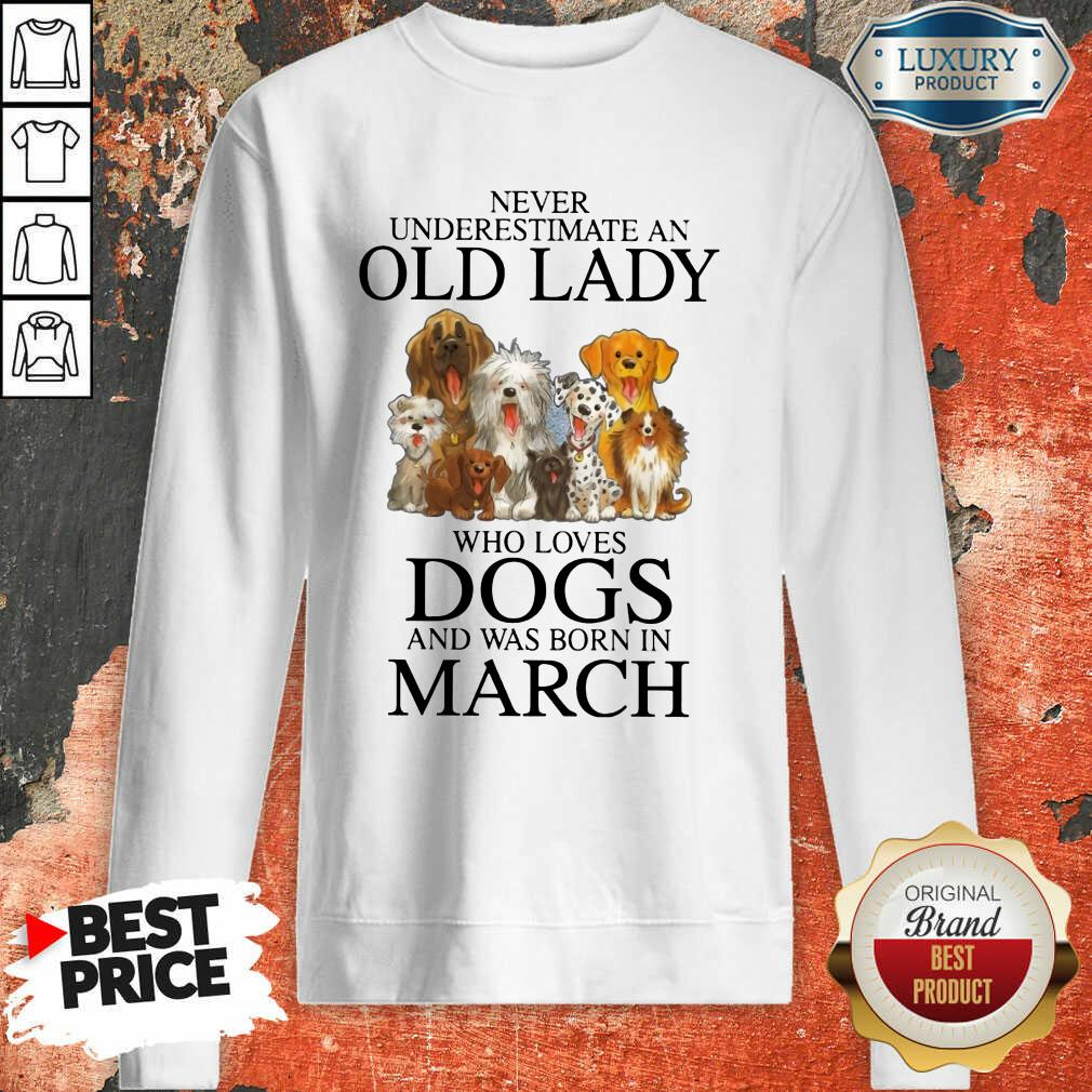 Old Lady Who Love Dog In March Sweatshirt
