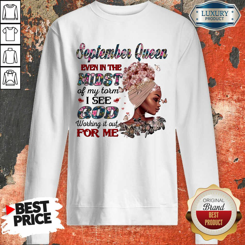 September Queen Even In The Midst Of My Storm I See God Working It Out For Me Sweatshirt