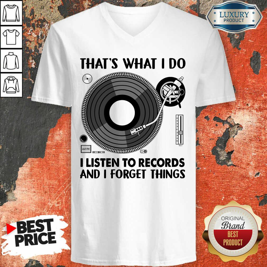 That's What I Do I Listen To Record And I Forget Thing V-neck