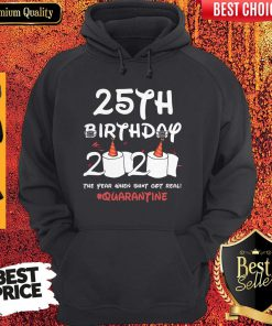 25th Birthday 2020 The Year When Shit Got Real Quarantine Hoodie