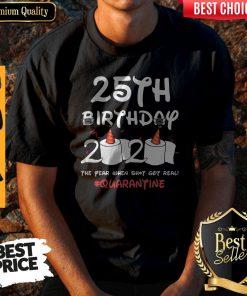 25th Birthday 2020 The Year When Shit Got Real Quarantine Shirt