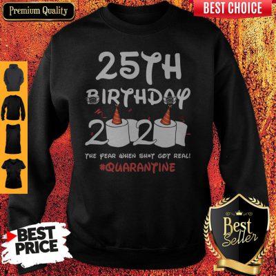 25th Birthday 2020 The Year When Shit Got Real Quarantine Sweatshirt