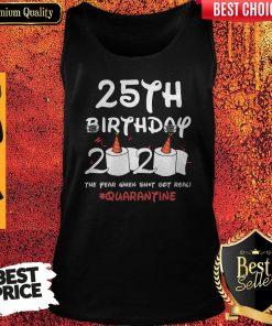 25th Birthday 2020 The Year When Shit Got Real Quarantine Tank Top