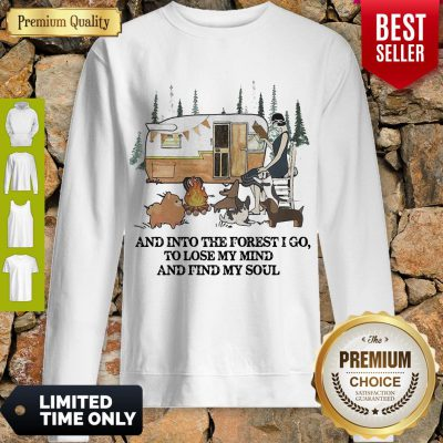 And Into The Forest I Go To Lose My Mind And Find My Soul Camping Sweatshirt