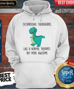 Awesome Occupational Therasaurus More Awesome Hoodie
