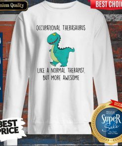 Awesome Occupational Therasaurus More Awesome Sweatshirt
