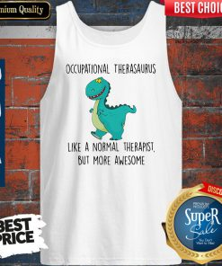 Awesome Occupational Therasaurus More Awesome Tank Top