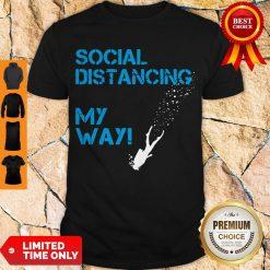 Awesome Social Distancing My Way Shirt