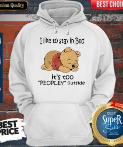 Cute Pooh I Like To Stay In Bed It's Too Peopley Outside Hoodie