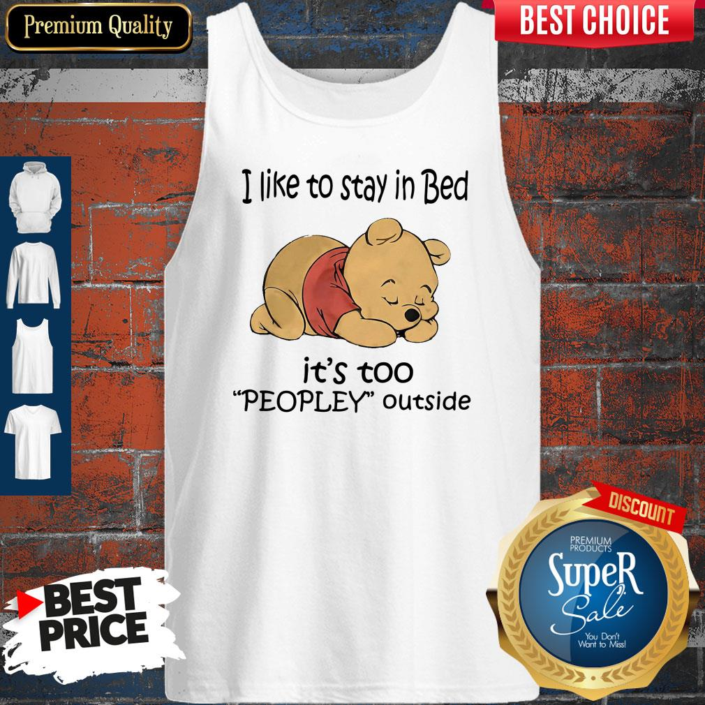 Cute Pooh I Like To Stay In Bed It's Too Peopley Outside Tank Top