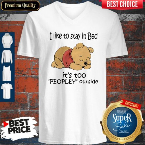 Cute Pooh I Like To Stay In Bed It's Too Peopley Outside V-neck
