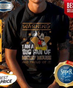 Cute Warning I Am Big Fan Of Mickey Mouse And Proud Of It Shirt