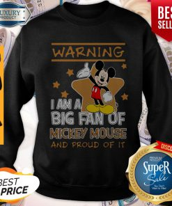 Cute Warning I Am Big Fan Of Mickey Mouse And Proud Of It Sweatshirt