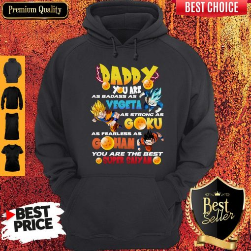 Daddy You Are As Badass As Vegeta As Strong As Goku As Fearless As Gohan You Are The Best Super Saiyan Hoodie