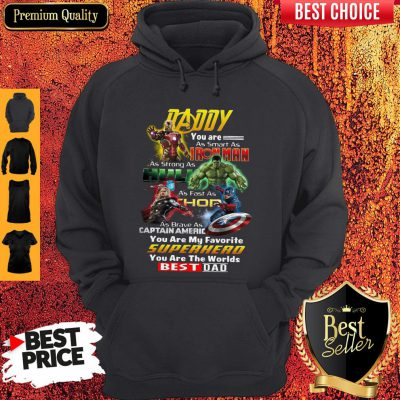 Daddy You Are As Smart As Iron Man As Strong As Hulk As Fast As Thor Hoodie