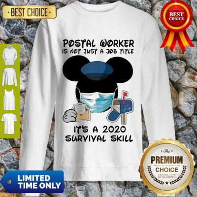 Disney Mickey Mouse Postal Worker Is Not Just A Job Title It'S A 2020 Survival Skill Mask Covid 19 Sweatshirt