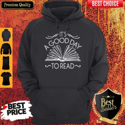 Funny It's A Good Day To Read Hoodie