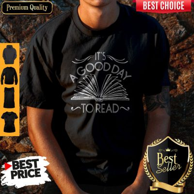 Funny It's A Good Day To Read Shirt