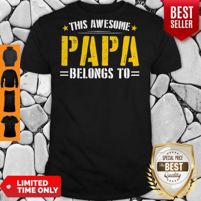 Funny This Awesome Papa Belongs To Shirt