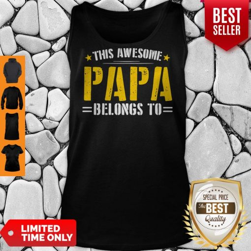 Funny This Awesome Papa Belongs To Tank Top
