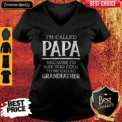 Im Called Papa Because I'm Way Too Cool Tobe Called Grandfather V-neck