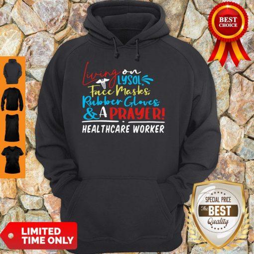 Living On Lysol Face Masks Rubber Gloves & A Prayer Healthcare Worker Hoodie