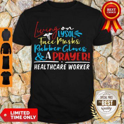 Living On Lysol Face Masks Rubber Gloves & A Prayer Healthcare Worker Shirt