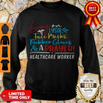 Living On Lysol Face Masks Rubber Gloves & A Prayer Healthcare Worker Sweatshirt