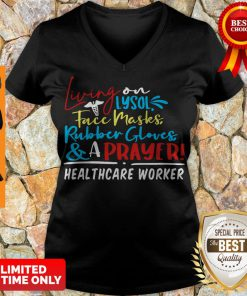 Living On Lysol Face Masks Rubber Gloves & A Prayer Healthcare Worker V-neck