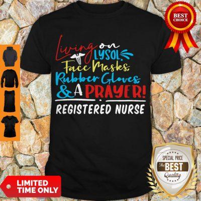 Living On Lysol Face Masks Rubber Gloves & A Prayer Registered Nurse Shirt