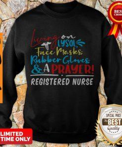 Living On Lysol Face Masks Rubber Gloves & A Prayer Registered Nurse Sweatshirt