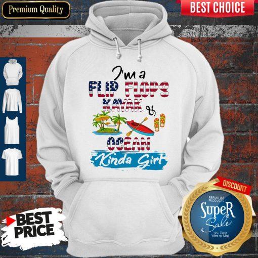 Nice I'm A Flip Flops Kayak Ocean Kinda Girl American Flag Hoodie