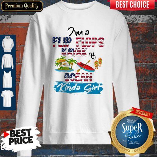 Nice I'm A Flip Flops Kayak Ocean Kinda Girl American Flag Sweatshirt