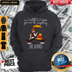 Nice In A World Where You Can Be Anything Be Kind Winnie Pooh Hoodie