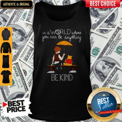 Nice In A World Where You Can Be Anything Be Kind Winnie Pooh Tank Top