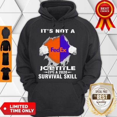 Nice It'S Not A Fedex Job Title It'S A 2020 Survival Skill Hoodie