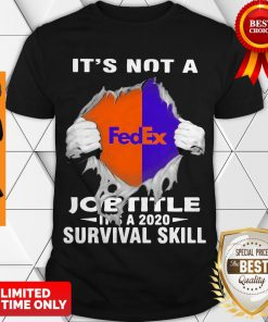 Nice It'S Not A Fedex Job Title It'S A 2020 Survival Skill Shirt