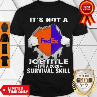 Nice It'S Not A Fedex Job Title It'S A 2020 Survival Skill Shirt