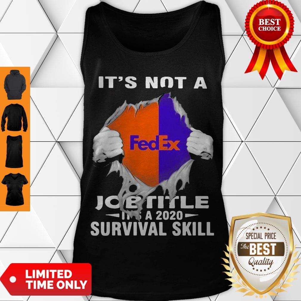 Nice It'S Not A Fedex Job Title It'S A 2020 Survival Skill Tank Top